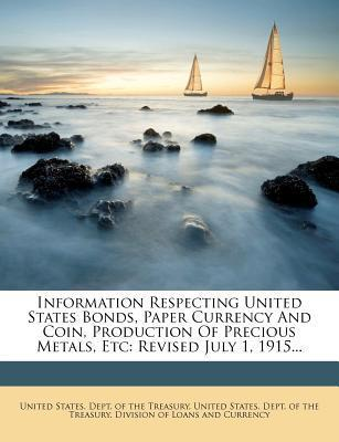 Information Respecting United States Bonds, Paper Currency and Coin, Production of Precious Metals, Etc