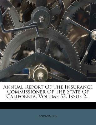 Annual Report of the Insurance Commissioner of the State of California, Volume 53, Issue 2...