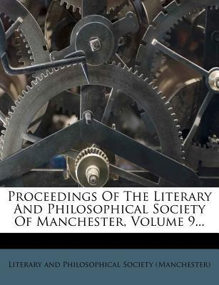 Proceedings of the Literary and Philosophical Society of Manchester, Volume 9...