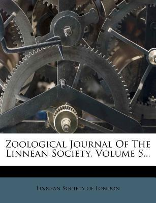 Zoological Journal of the Linnean Society, Volume 5...