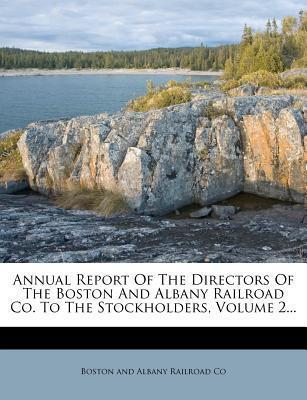 Annual Report of the Directors of the Boston and Albany Railroad Co. to the Stockholders, Volume 2...