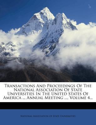 Transactions and Proceedings of the National Association of State Universities in the United States of America ... Annual Meeting ..., Volume 4...