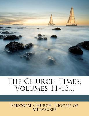 The Church Times, Volumes 11-13...