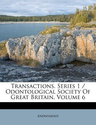 Transactions. Series 1 / Odontological Society of Great Britain, Volume 6