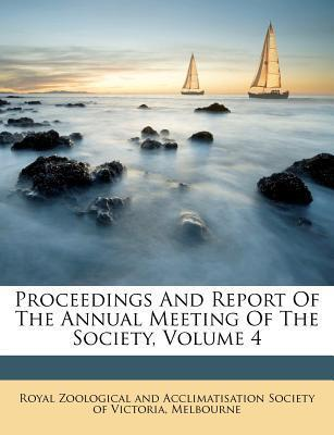 Proceedings and Report of the Annual Meeting of the Society, Volume 4