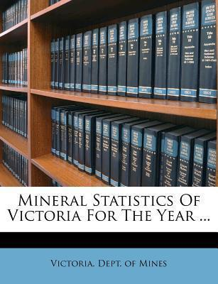 Mineral Statistics of Victoria for the Year ...