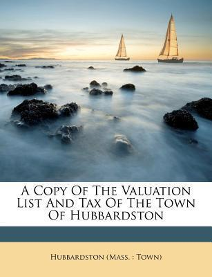 A Copy of the Valuation List and Tax of the Town of Hubbardston