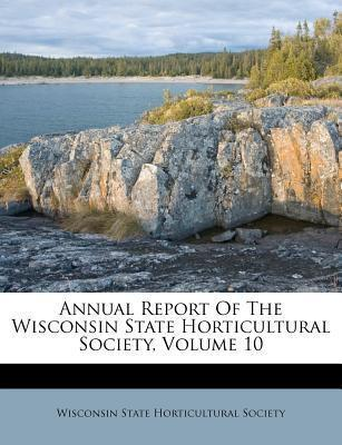 Annual Report of the Wisconsin State Horticultural Society, Volume 10