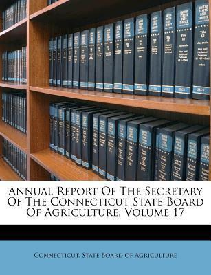 Annual Report of the Secretary of the Connecticut State Board of Agriculture, Volume 17