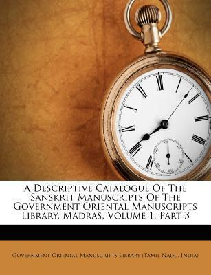 A Descriptive Catalogue of the Sanskrit Manuscripts of the Government Oriental Manuscripts Library, Madras, Volume 1, Part 3