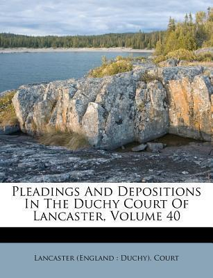 Pleadings and Depositions in the Duchy Court of Lancaster, Volume 40