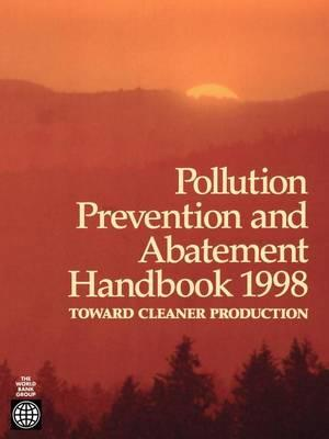 Pollution Prevention and Abatement Handbook 1998 - Toward Cleaner Production
