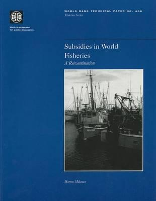 Subsidies in World Fisheries: A Re-Examination