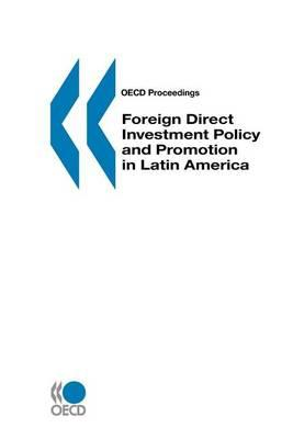Foreign Direct Investment Policy and Promotion in Latin America. OECD Proceedings.