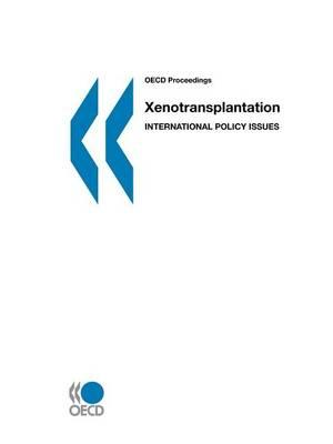 Xenotransplantation: International Policy Issues. OECD Proceedings.
