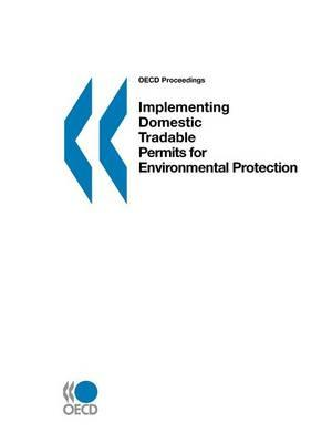 Implementing Domestic Tradable Permits for Environmental Protection. OECD Proceedings.