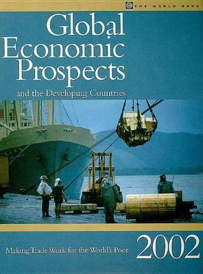 Global Economic Prospects and the Developing Countries 2002: Making Trade Work for the World's Poor