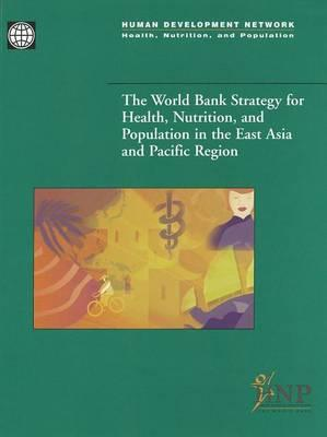 World Bank Strategy for Health, Nutrition, and Population Strategy for the East Asia and Pacific Region