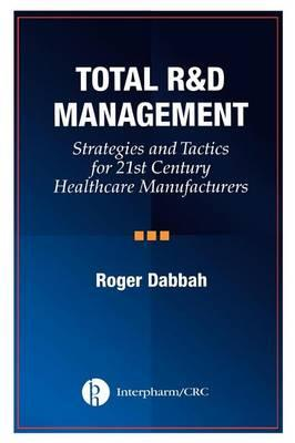 Total R and D Management: Stategies and Tactics for 21st Century Health Care Manufacturers