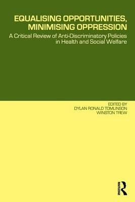 Equalising Opportunities, Minimising Oppression: A Critical Review of Anti-Discriminatory Policies in Health and Social Welfare