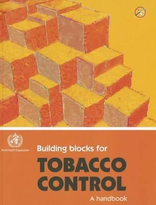 Building Blocks for Tobacco Control: A Handbook. Tools for Advancing Tobacco Control in the 21st Century