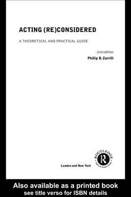 Acting (Re)Considered: A Theoretical and Practical Guide