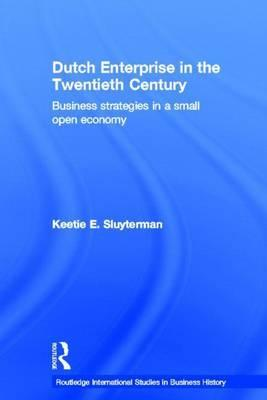 Dutch Enterprise in the Twentieth Century: Business Strategies in a Small Open Economy