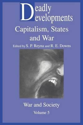 Deadly Developments: Capitalism, States and War