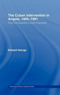 Cuban Intervention in Angola, 1965 1991, The: From Che Guevara to Cuito Cuanavale