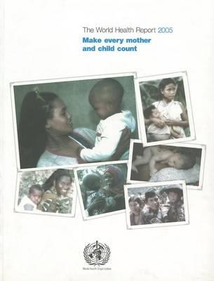World Health Report 2005: Make Every Mother and Child Count