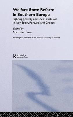 Welfare State Reform in Southern Europe: Fighting Poverty and Social Exclusion in Italy, Spain, Portugal and Greece