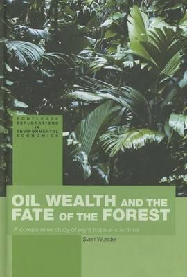 Oil Wealth and the Fate of the Forest: A Comparative Study of Eight Tropical Countries