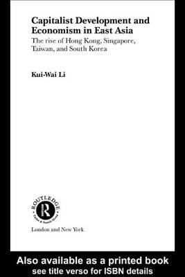 Capitalist Development and Economism in East Asia: The Rise of Hong Kong, Singapore, Taiwan, and South Korea