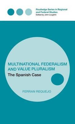 Multinational Federalism and Value Pluralism: The Spanish Case