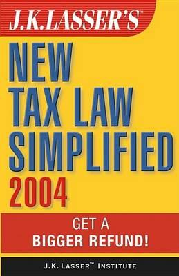 J.K. Lasser's New Tax Law Simplified 2004