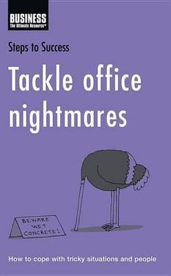 Tackle Office Nightmares: How to Cope with Tricky Situations and People