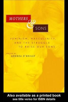Mothers & Sons: Feminism, Masculinity, and the Struggle to Raise Our Sons