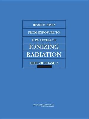 Health Risks from Exposure to Low Levels of Ionizing Radiation: Beir VII - Phase 2
