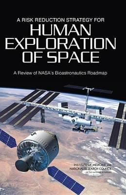 A Risk Reduction Strategy for Human Exploration of Space, A: Review of NASA's Bioastronautics Roadmap