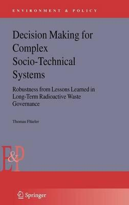 Decision Making for Complex Socio-Technical Systems: Robustness from Lessons Learned in Long-Term Radioactive Waste Governance