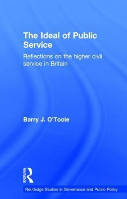 Ideal of Public Service, The: Reflections on the Higher Civil Service in Britian