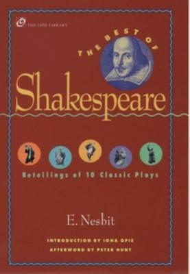 Best of Shakespeare, The: Retellings of 10 Classic Plays. the Iona and Peter Opie Library of Children's Literature.
