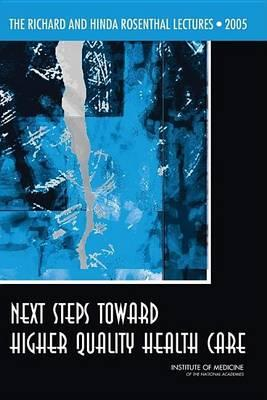 Richard and Hinda Rosenthal Lectures 2005, The: Next Steps Toward Higher Quality Health Care