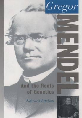 Gregor Mendel: And the Roots of Genetics