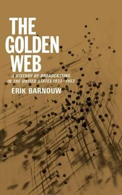 History of Broadcasting in the United States, A: Volume 2: The Golden Web. 1933 to 1953