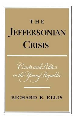 Jeffersonian Crisis, The: Courts and Politics in the Young Republic