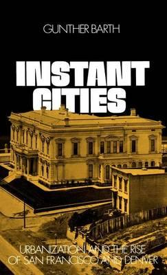Instant Cities: Urbanization and the Rise of San Francisco and Denver