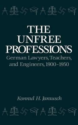 The Unfree Professions: German Lawyers, Teachers, and Engineers, 1900-1950