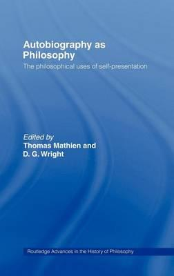 Autobiography as Philosophy: The Philosophical Uses of Self-Presentation