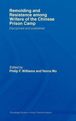Remolding and Resistance Among Writers of the Chinese Prison Camp: Disciplined and Published